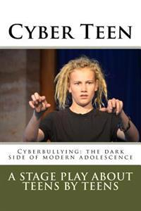 Cyber Teen: Cyberbullying: The Dark Side of Modern Adolescence