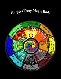 Harpers Faery Magic Bible: New-Age Testament & Neo-Pagan Scripture