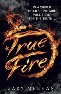 True trilogy: true fire - book 1