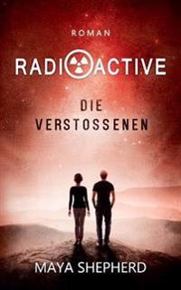 Radioactive: Die Verstoenen