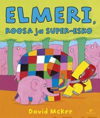 Elmeri, Roosa ja Super-Esko