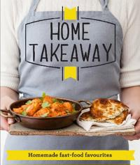 Home takeaway - homemade fast-food favourites