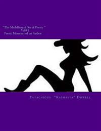 The Medallion of Sex & Poetry Vol#1 Poetic Moments of an Author: Poetic Moments of an Author