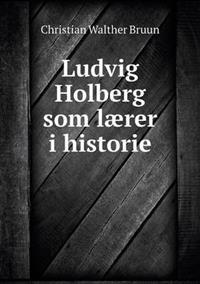 Ludvig Holberg SOM Laerer I Historie