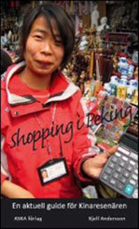 Shopping i Peking : en guide för Pekingresenären och för alla andra Kinaintresserade