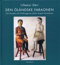 Den öländske faraonen : om bonden och bildhuggaren Johan August Gustafsson