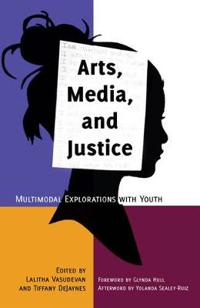 Arts, Media, and Justice: Multimodal Explorations with Youth