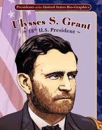 Ulysses S. Grant: 18th U.S. President: 18th U.S. President