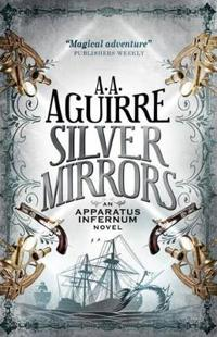 Silver mirrors - an apparatus infernum novel