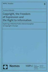 Copyright, the Freedom of Expression and the Right to Information: Exploring a Potential Public Interest Exception to Copyright in Europe