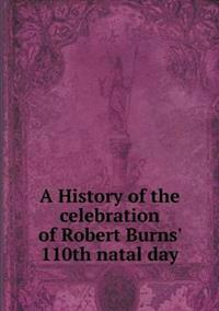 A History of the Celebration of Robert Burns' 110th Natal Day