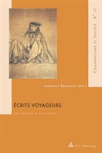 Écrits Voyageurs: Les Artistes Et l'Ailleurs
