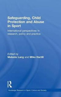 Safeguarding, Child Protection and Abuse in Sport: International Perspectives in Research, Policy and Practice