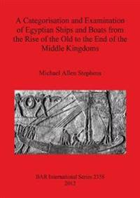A Categorisation and Examination of Egyptian Ships and Boats from the Rise of the Old to the End of the Middle Kingdoms