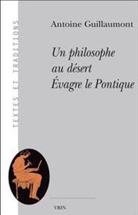 Un Philosophe Au Desert: Evagre Le Pontique