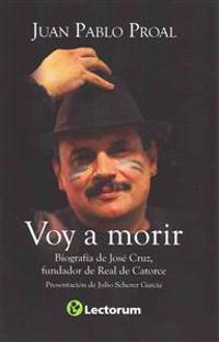 Voy a Morir: Biografia de Jose Cruz, Fundador de Real de Catorce