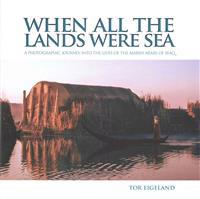 When All the Lands Were Sea: A Photographic Journey Into the Lives of the Marsh Arabs of Iraq