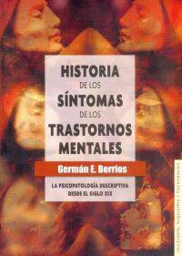 Historia de Los S-Ntomas de Los Trastornos Mentales.: La Psicopatolog-A Descriptiva Desde El Siglo XIX