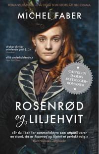 Rosenrød og liljehvit - Michel Faber | Ridgeroadrun.org