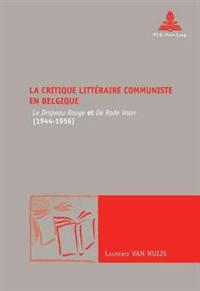 """La Critique Littéraire Communiste En Belgique: """"le Drapeau Rouge"""" Et """"de Rode Vaan"""" (1944-1956)"""