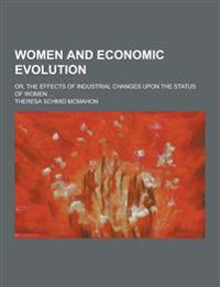 Women and Economic Evolution; Or, the Effects of Industrial Changes Upon the Status of Women ...