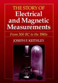 The Story of Electrical and Magnetic Measurements from Early Days to the Beginnings of the 20th Century (50 BC to About 1920 AD)