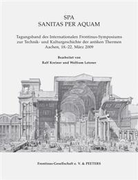 Spa. Sanitas Per Aquam: Tagungsband Des Internationalen Frontinus-Symposiums Zur Technik Und Kulturgeschichte Der Antiken Thermen. Aachen, 18.