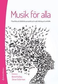 Musik för alla : filosofiska och didaktiska perspektiv på musik, bildning och samhälle
