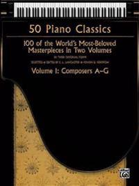 50 Piano Classics -- Composers A-G, Vol 1: 100 of the World's Most-Beloved Masterpieces in Two Volumes