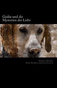 Giulio Und Die Mysterien Der Liebe: Eine Hundeliebesgeschichte