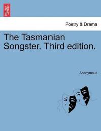The Tasmanian Songster. Third Edition.