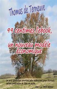99 Centimes l'Ebook, Un Nouveau Modèle Économique: Un Prix Symbolique Pourtant Plus Intéressant Pour l'Écrivain Qu'une Publication En Livre de Poche