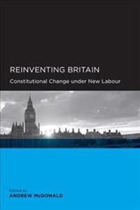 Reinventing Britain: Constitutional Change Under New Labor