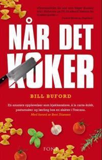 Når det koker; en amatørs opplevelser som kjøkkenslave, à la carte-kokk, pastamaker og lærling hos en slakter i Toscana - Bill Buford pdf epub
