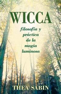 Wicca: Filosofia y Practica de la Magia Luminosa = Wicca for Beginners