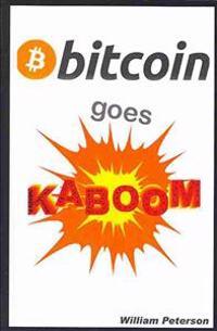 Bitcoin Goes Kaboom!: Caveat Emptor - Let the Buyer Beware