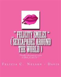 .. Felicity Smilez ( Sexcapadez Around the World ): Freaky Sensationz Vol#7