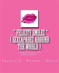 .. Felicity Smilez ( Sexcapadez Around the World ): Freaky Sensationz Vol#7