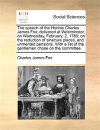 The Speech of the Honble Charles James Fox; Delivered at Westminster, on Wednesday, February, 2, 1780; On the Reduction of Sinecure Places, and Unmeri