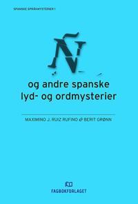 Ñ og andre spanske lyd- og ordmysterier - Maximino J. Ruiz Rufino, Berit Grønn | Ridgeroadrun.org