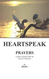 Heartspeak Prayers: A Path to Serenity After the Loss of a Loved One