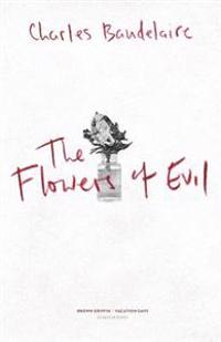 The Flowers of Evil: Les Fleurs Du Mal