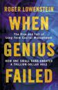 When genius failed - the rise and fall of long term capital management