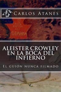 Aleister Crowley En La Boca del Infierno: El Guión Nunca Filmado