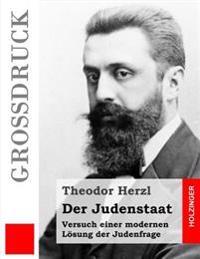 Der Judenstaat: Versuch Einer Modernen Losung Der Judenfrage