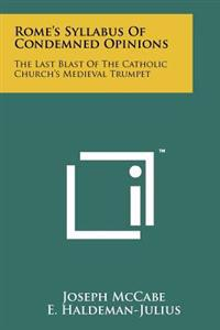 Rome's Syllabus of Condemned Opinions: The Last Blast of the Catholic Church's Medieval Trumpet