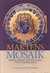 Maktens mosaik Enhet, särart och självbild i det svenska riket