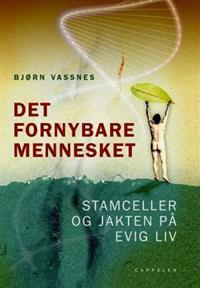 Det fornybare mennesket - Bjørn Vassnes | Inprintwriters.org