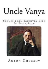 Uncle Vanya: Scenes from Country Life - In Four Acts