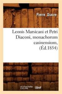 Leonis Marsicani Et Petri Diaconi, Monachorum Casinensium, (Ed.1854)
